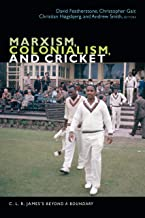 Marxism, Colonialism, and Cricket: C. L. R. James's Beyond a Boundary