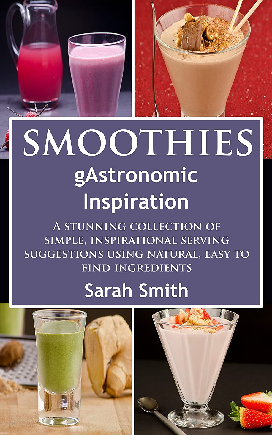Smoothies:A Stunning Collection of Simple, Inspirational Serving Suggestions Using Natural, Easy To Find Ingredients. (Smoothies for Beginners, Smoothies ... Loss, Smoothie Recipes) (English Edition)