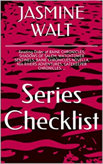JASMINE WALT SERIES CHECKLIST - Reading Order of BAINE CHRONICLES, SHADOWS OF SALEM, WATCHTOWER SENTINELS, BAINE CHRONICLES NOVELLA, NIA RIVERS ADVENTURES, GATEKEEPER CHRONICLES, ...
