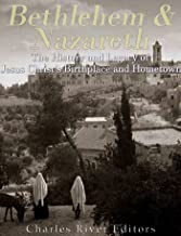 Bethlehem & Nazareth: The History and Legacy of Jesus Christ's Birthplace and Hometown