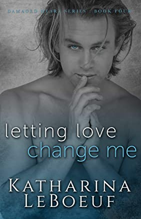 Letting Love Change Me (Damaged Heart Series)