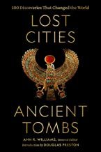 Lost Cities, Ancient Tombs: 100 Discoveries That Changed the World