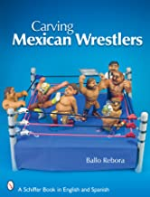 Carving Mexican Wrestlers (Schiffer Book in English and...