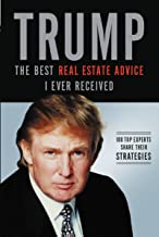 Trump: The Best Real Estate Advice I Ever Received: 100 Top Experts Share Their Strategies (English Edition)