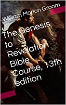 The Genesis to Revelation Bible Course, 13th edition (With Active Table of Contents)