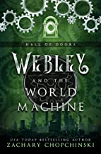 Webley and The World Machine: A Steampunk Adventure Full of Snark and Sass. (The Hall of Doors Book 1)