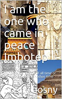 I am the one who came in peace Imhotep: Imhotep is a doctor of all time or an engineer from another time
