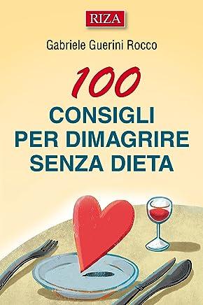 100 consigli per dimagrire senza dieta: Molte persone riescono a perdere peso anche senza sacrifici alimentari e senza compiere sforzi particolari: limportante ... che smuova le energie interiori rimaste