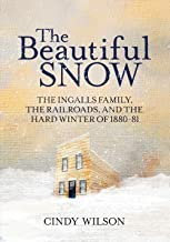 The Beautiful Snow: The Ingalls Family, the Railroads, and the Hard Winter of 1880-81