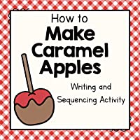 How To Make Caramel Apples - Writing and Sequencing Activity