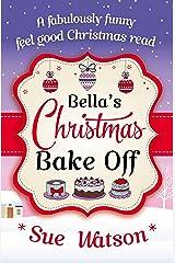 Bella's Christmas Bake Off: A fabulously funny, feel good Christmas read (English Edition) Format Kindle