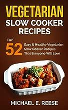 Vegetarian Slow Cooker Recipes: Top 52 Easy & Healthy Vegetarian Slow Cooker Recipes That Everyone Will Love