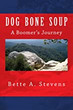 DOG BONE SOUP (Historical Fiction): A Boomer's Journey