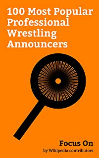 Focus On: 100 Most Popular Professional Wrestling Announcers: Vince McMahon, Alexa Bliss, CM Punk, Shane McMahon, Kevin Owens, Randy Savage, Rick Rude, ... Lita (wrestler), Jesse Ventura, etc.
