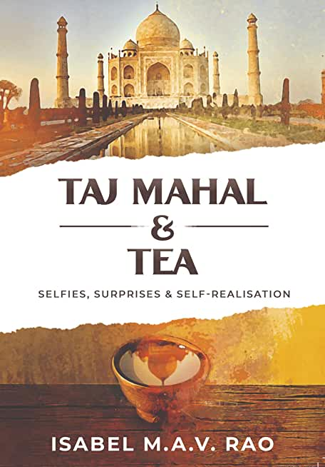 TAJ MAHAL & TEA: SELFIES, SURPRISES & SELF REALISATION (English Edition)
