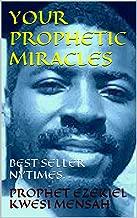 YOUR PROPHETIC MIRACLES (PROPHET EZE Book 1)