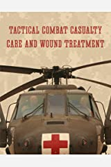 Tactical Combat Casualty Care and Wound Treatment Kindle Edition