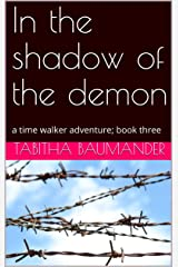 In the shadow of the demon: a time walker adventure; book three Kindle Edition