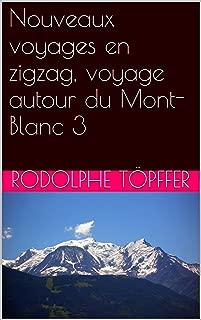 Nouveaux voyages en zigzag, voyage autour du Mont-Blanc 3 (French Edition)