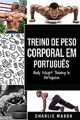 Treino de Peso Corporal Em português/ Body Weight Training In Portuguese: Como Usar a Calistenia Para Ficar Mais em Forma e Forte eBook Kindle