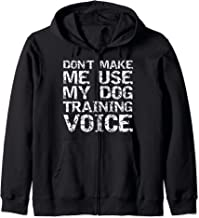 Dog Trainer Quote Don't Make Me Use My Dog Training Voice Zip Hoodie