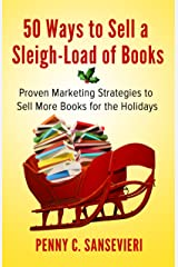 50 Ways to Sell a Sleigh-Load of Books: Proven Marketing Strategies to Sell More Books for the Holidays Kindle Edition