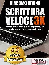 SCRITTURA VELOCE 3X. Come scrivere un libro di 100 pagine in 10 ore anche se parti da zero e non hai tempo. (Autore Bestseller Vol. 1) (Italian Edition)