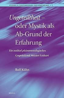 Ungeteiltheit - Oder Mystik ALS Ab-Grund Der Erfahrung: Ein Radikal Phänomenologisches Gespräch Mit Meister Eckhart (Studies in Contemporary Phenomenology) (German Edition)