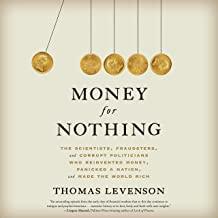 Money for Nothing: The Scientists, Fraudsters, and Corrupt Politicians Who Reinvented Money, Panicked a Nation, and Made t...