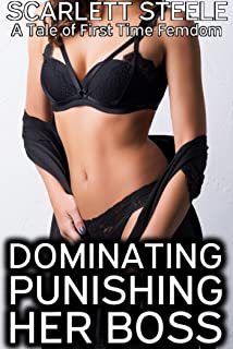 Dominating and Punishing the Boss - A Tale of First Time Femdom (English Edition)