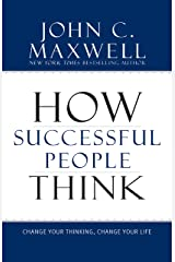 How Successful People Think: Change Your Thinking, Change Your Life Kindle Edition