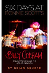 Six Days at Ronnie Scott's: Billy Cobham on Jazz Fusion and the Act of Creation Kindle Edition