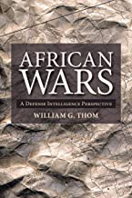 African Wars: A Defense Intelligence Perspective (Africa: Missing Voices)