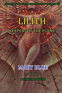 LILITH: KEEPERS OF THE FLAME: JEFFREY WOLF GREEN EVOLUTIONARY ASTROLOGY