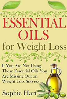 Essential Oils for Weight Loss: If You Are Not Using These Essential Oils You Are Missing Out On Weight Loss Success (Esse...