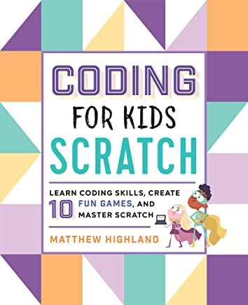 Coding for Kids: Scratch: Learn Coding Skills, Create 10 Fun Games, and Master Scratch