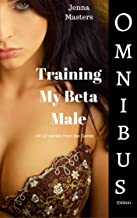 Training My Beta Male Omnibus Edition: Box Set of all 12 stories in the Series (Omnibus Editions)