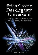 Das elegante Universum: Superstrings, verborgene Dimensionen und die Suche nach der Weltformel (German Edition)