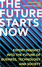 The Future Starts Now: Expert Insights Into the Future of Business, Technology and Society