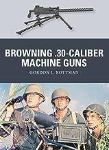 Browning .30-caliber Machine Guns (Weapon Book 32)