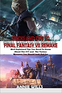 TRICKS AND TIPS TO  FINAL FANTASY VII REMAKE: Well Explained Tips You Need To Know About The FF7 and The Various Weapons You Should Look Out For (English Edition)