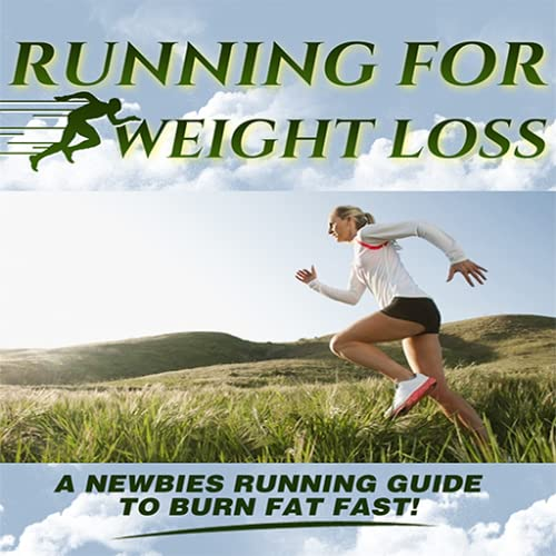 Running For Weight Loss : A Beginners Running Guide To Burn Fat Fast
