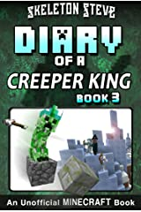 Diary of a Minecraft Creeper King - Book 3: Unofficial Minecraft Books for Kids, Teens, & Nerds - Adventure Fan Fiction Diary Series (Skeleton Steve & ... Collection - Cth'ka the Creeper King) Kindle Edition