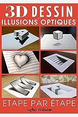 Dessin 3d et illusions optiques: Comment dessiner des illusions d'optique et de l'art 3D étape par étape Guide pour enfants, adolescents et étudiants Livre 1 (French Edition) Kindle Edition