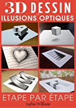 Dessin 3d et illusions optiques: Comment dessiner des illusions d'optique et de l'art 3D étape par étape Guide pour enfant...