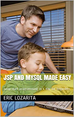 JSP and MySQL Made Easy: Jump start programming in 1 day for beginners