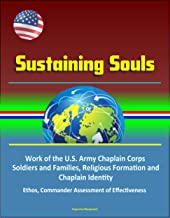 Sustaining Souls - Work of the U.S. Army Chaplain Corps, Soldiers and Families, Religious Formation and Chaplain Identity, Ethos, Commander Assessment of Effectiveness