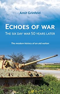 Echoes of War: The six day war 50 years later (The modern history of an old nation)