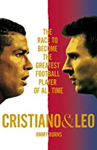 Cristiano and Leo: The Race to Become the Greatest Football Player of All Time (English Edition)