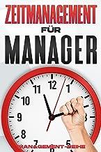 ZEITMANAGEMENT FÜR MANAGER: Management-Fähigkeiten für Führungskräfte (German Edition)